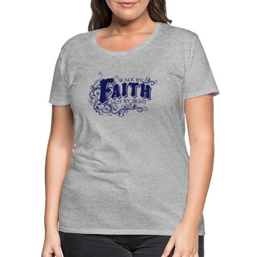 WALK BY FAITH NOT BY SIGHT - Women's Premium T-Shirt