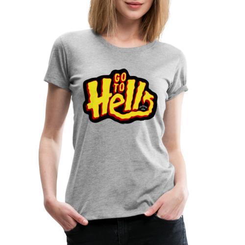 Go to Hell - T-shirt Premium Femme