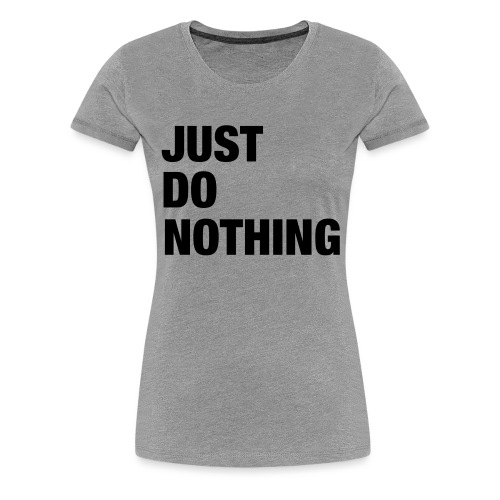 JUST DO NOTHING - T-shirt Premium Femme
