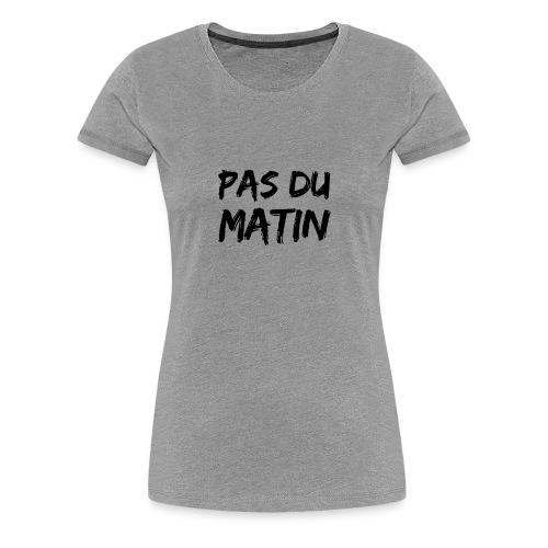 Pas du matin - T-shirt Premium Femme