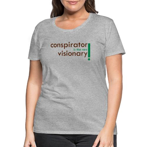 conspirator is the new visionary - T-shirt Premium Femme