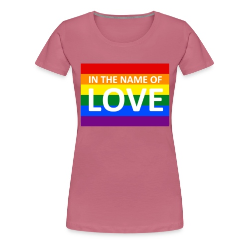 IN THE NAME OF LOVE - Dame premium T-shirt