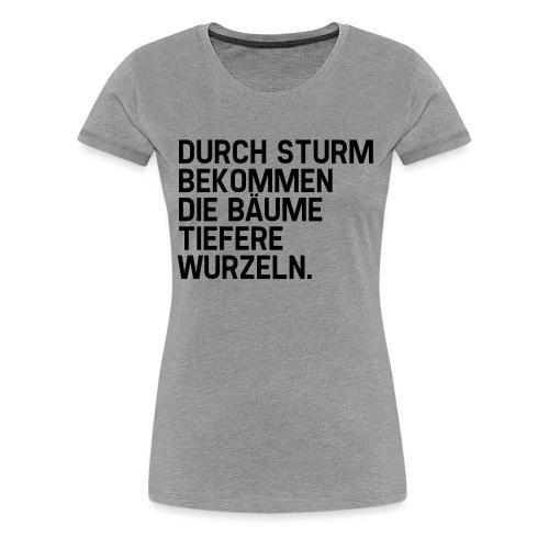 Tiefere Wurzeln (Spruch) - Frauen Premium T-Shirt