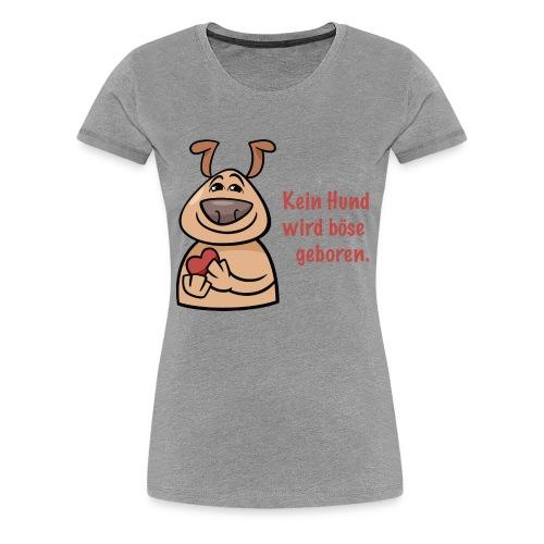 Kein Hund wird böse geboren - Frauen Premium T-Shirt