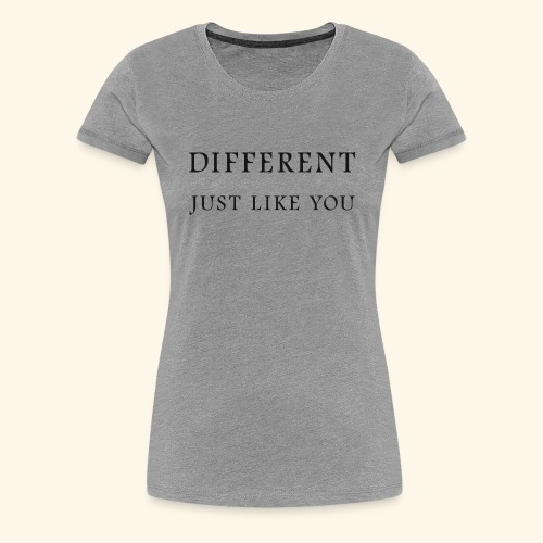 Different Just Like You (black font) - Vrouwen Premium T-shirt