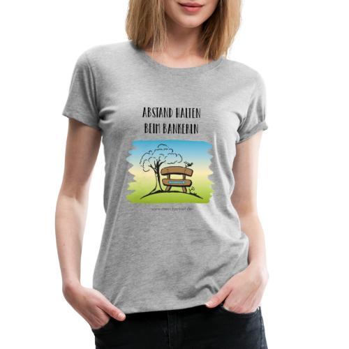 Abstand halten beim Bankerln - Frauen Premium T-Shirt