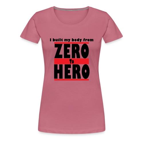Zero To Hero - Naisten premium t-paita