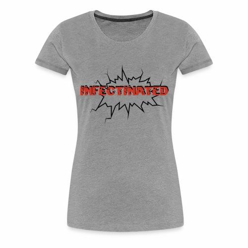 Infectinated - Women's Premium T-Shirt