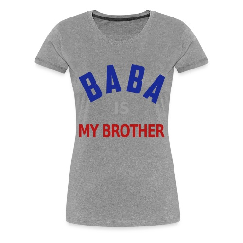 Baba is my brother clr - T-shirt Premium Femme