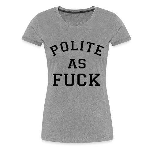 POLITE_AS_FUCK - Women's Premium T-Shirt