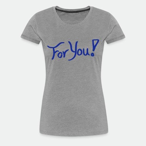 for you! - Women's Premium T-Shirt