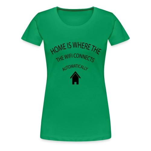 Home is where the Wifi connects automatically - Women's Premium T-Shirt