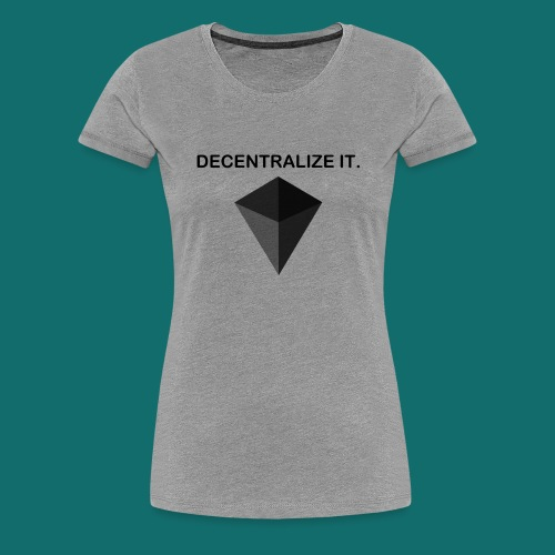 Decentralize it. - Hoodie - Women's Premium T-Shirt