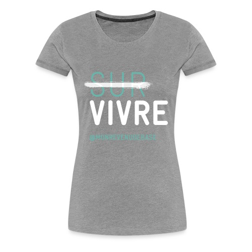 Vivre plutôt que survivre - T-shirt Premium Femme