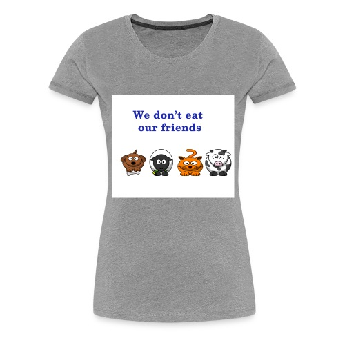 We don't eat our friends. - T-shirt Premium Femme