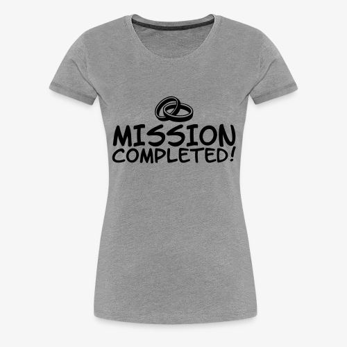 Mission completed - Frauen Premium T-Shirt