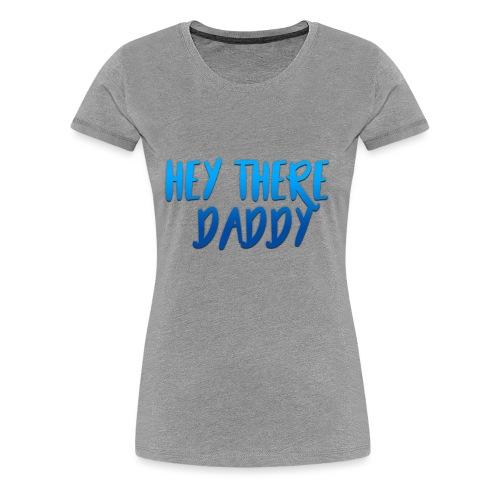 Hey there daddy - Women's Premium T-Shirt