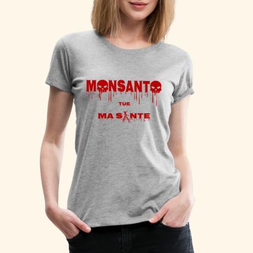 Monsanto tue ma santé - T-shirt Premium Femme