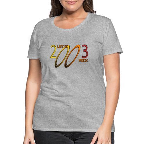 Let it Rock 2003 - Frauen Premium T-Shirt