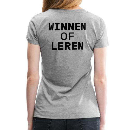 Winnen of leren zwart - Vrouwen Premium T-shirt