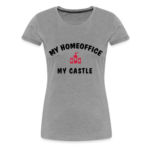 MY HOMEOFFICE MY CASTLE - Frauen Premium T-Shirt
