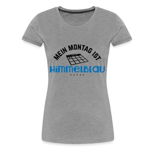 Mein Montag ist himmelblau - Frauen Premium T-Shirt