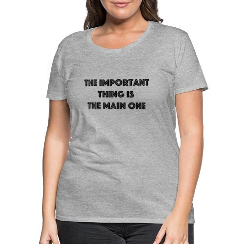 the important thing is the main one - T-shirt Premium Femme
