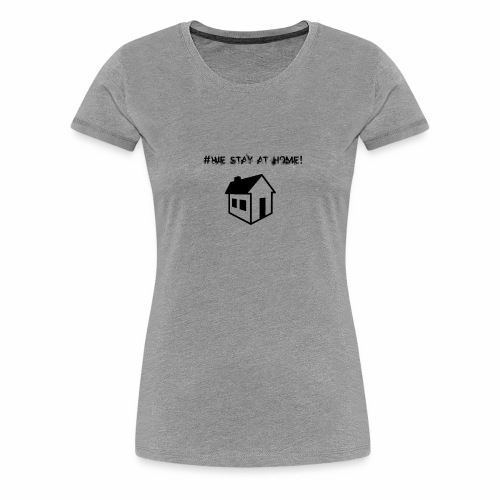 #We stay at home! - Frauen Premium T-Shirt