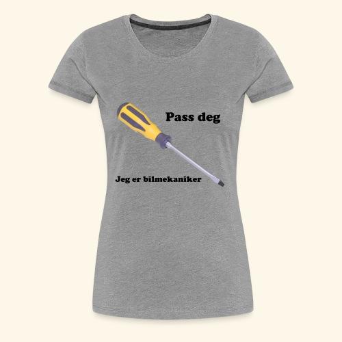 Pass deg jeg er bilmekaniker - Premium T-skjorte for kvinner