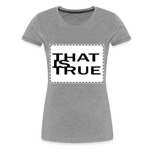 THATISTRUE - Women's Premium T-Shirt