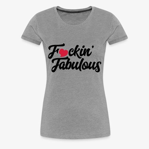 Fucking Fabulous - Women's Premium T-Shirt