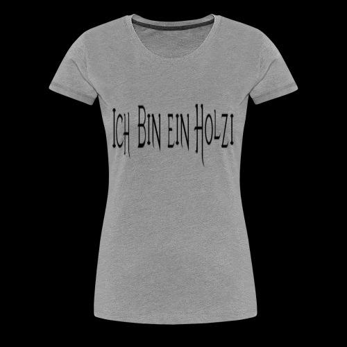 ich bin ein Holzi - Frauen Premium T-Shirt