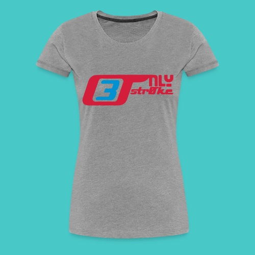 only3stroke - Frauen Premium T-Shirt