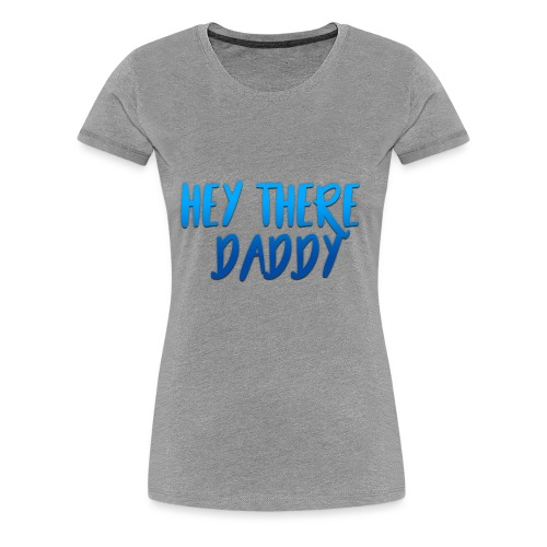 Hey there daddy - Women's Premium T-Shirt