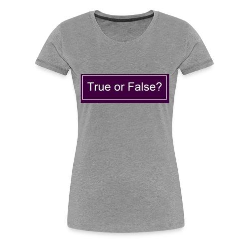 True or False? - Frauen Premium T-Shirt
