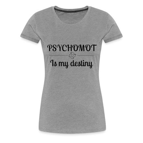 Psychomot Is my destiny - T-shirt Premium Femme