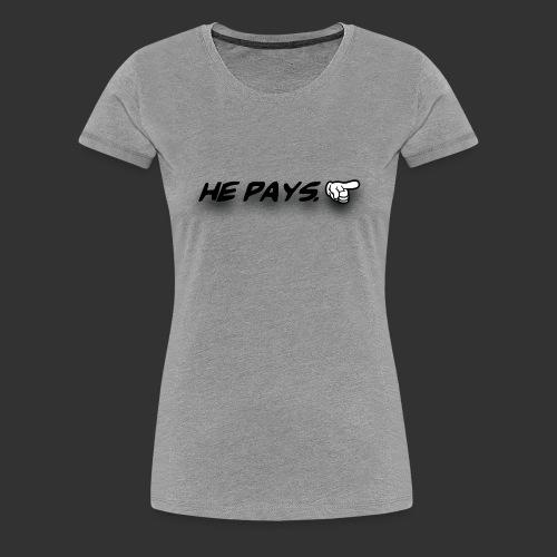 he pays - Vrouwen Premium T-shirt