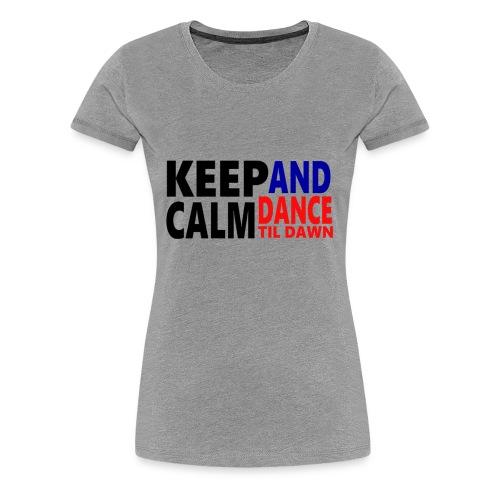 Keep Calm and Dance Til Dawn - Women's Premium T-Shirt