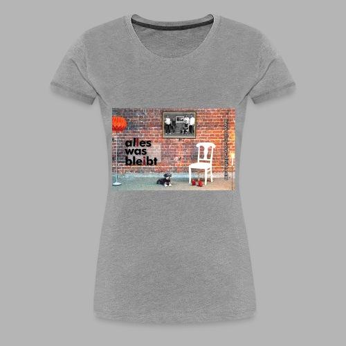 ALLES WAS BLEIBT - Poster - Frauen Premium T-Shirt