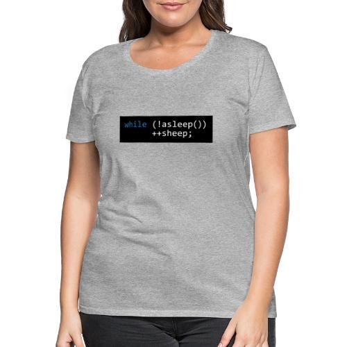 while (!asleep()) ++sheep; - Vrouwen Premium T-shirt