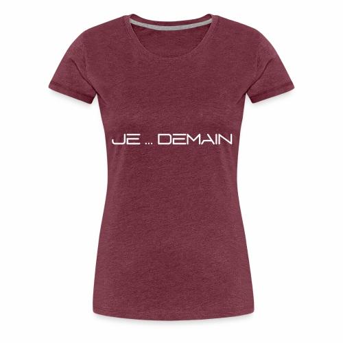 JE ... DEMAIN Blanc - T-shirt Premium Femme