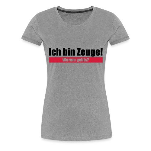 Ich bin Zeuge - Frauen Premium T-Shirt
