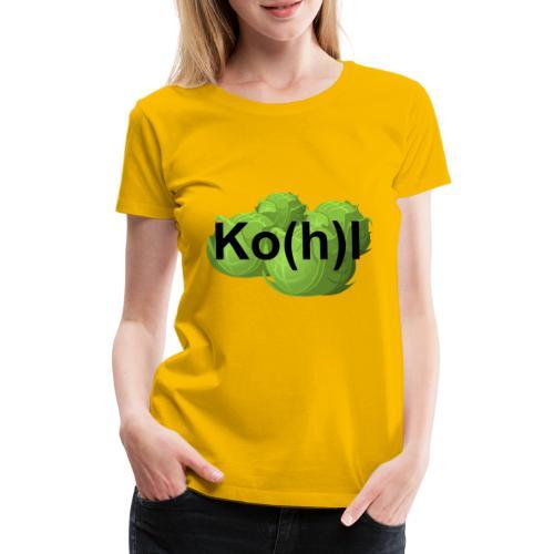 Ko(h)l - Frauen Premium T-Shirt