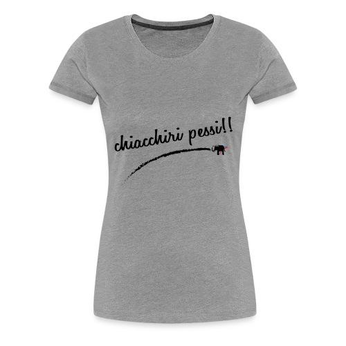 chiacchiri pessi - Maglietta Premium da donna