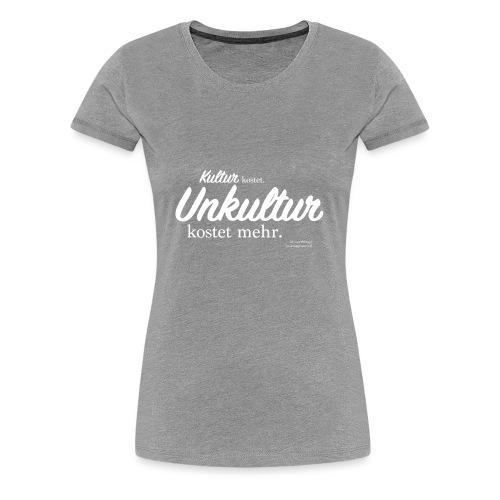 Unkultur kostet mehr / Weiße Schrift - Frauen Premium T-Shirt
