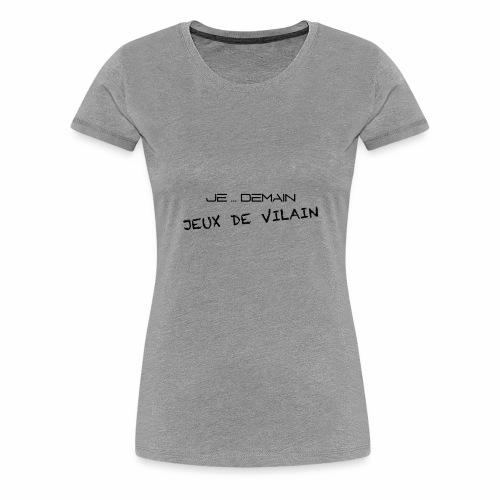 JE ... DEMAIN Jeux de Vilain - T-shirt Premium Femme