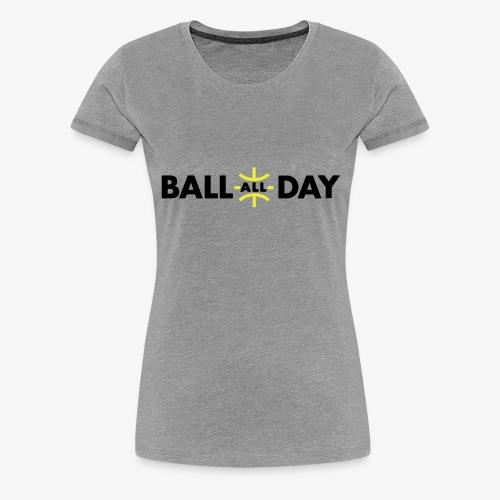 BALL ALL DAY Shirt - White - Frauen Premium T-Shirt