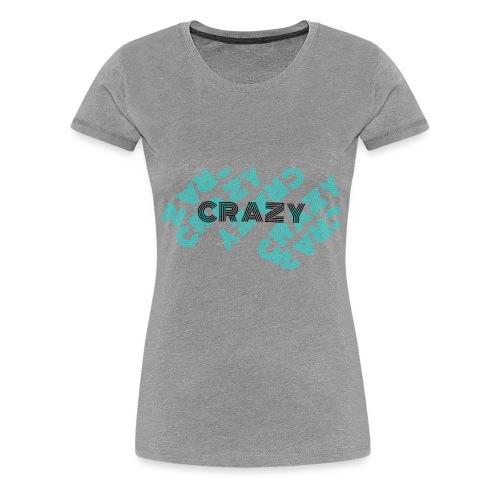 CRAZY - Frauen Premium T-Shirt