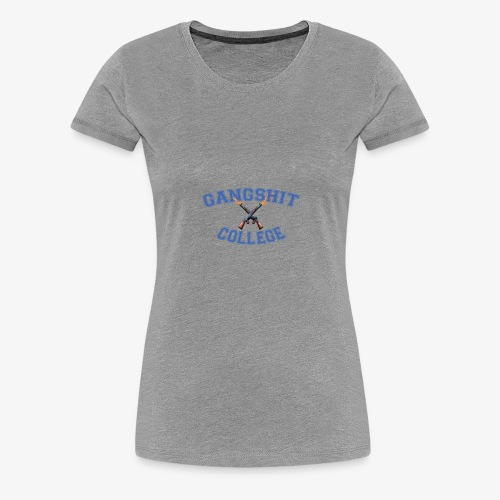 GANGSHIT COLLEGE - Premium T-skjorte for kvinner