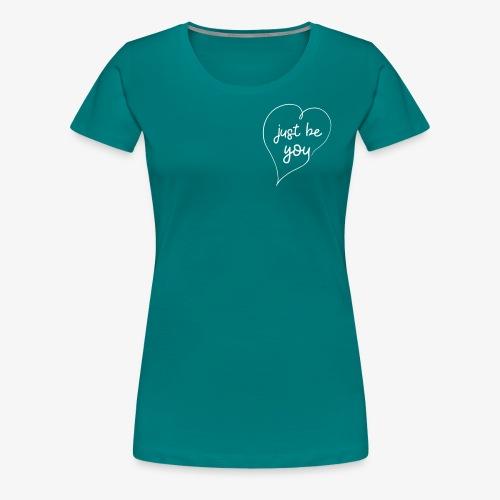 just be you - sein einfach DU - Frauen Premium T-Shirt